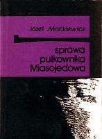 Mackiewicz Sprawa pułkownika Miasojedowa pulkownika Wydawnictwo Baza 1989 k003975 Muzeum Wolnego Słowa www.m-ws.pl/muzeum/
